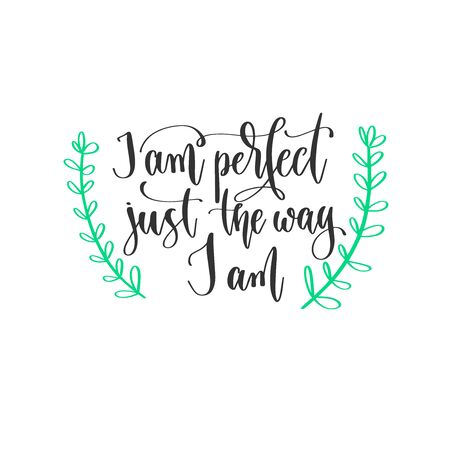 I am perfect just the way I am - hand lettering inscription positive quote design, motivation and inspiration phrase Çizim