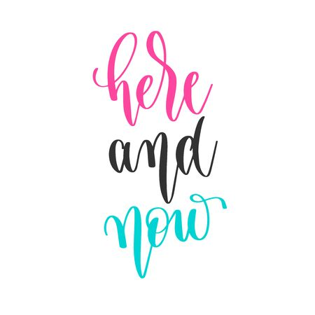 here and now - hand lettering inscription positive quote design, motivation and inspiration phrase