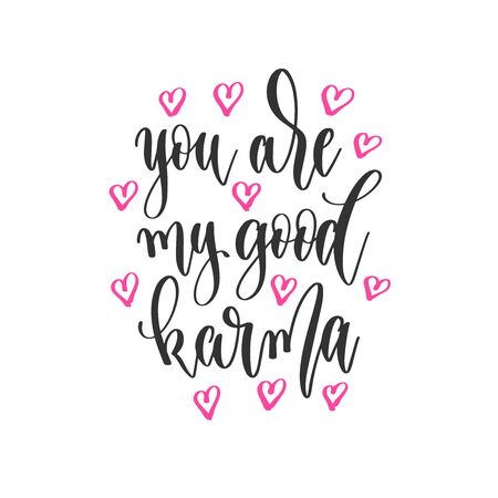 you are my good karma - hand lettering inscription positive quote design, motivation and inspiration phrase