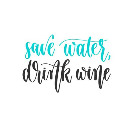 save water, drink wine - hand lettering inscription positive quote design, motivation and inspiration phrase