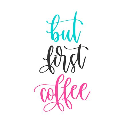 but first coffee - hand lettering inscription positive quote design, motivation and inspiration phrase Çizim