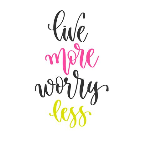 live more worry less - hand lettering inscription positive quote design, motivation and inspiration phrase