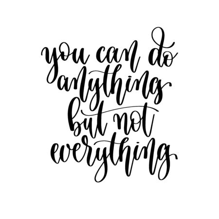 you can do anything but not everything - hand lettering inscription positive quote design
