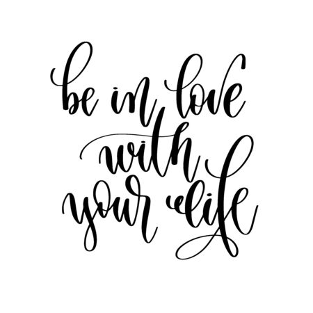 be in love with your life - hand lettering inscription positive quote design, motivation and inspiration phrase