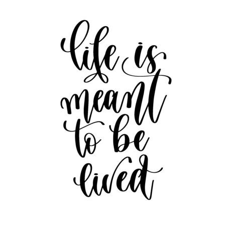 life is meant to be lived - hand lettering inscription positive quote design, motivation and inspiration phrase