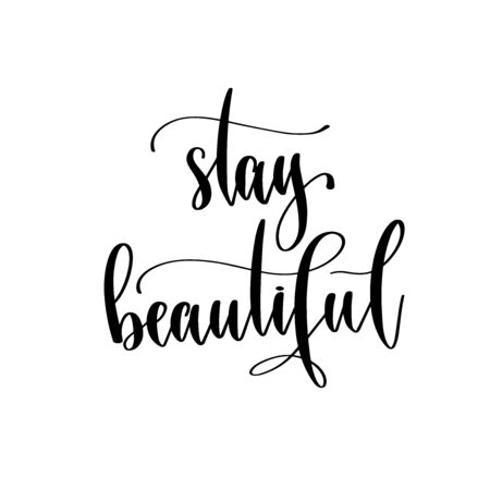 stay beautiful - hand lettering inscription positive quote design, motivation and inspiration phrase