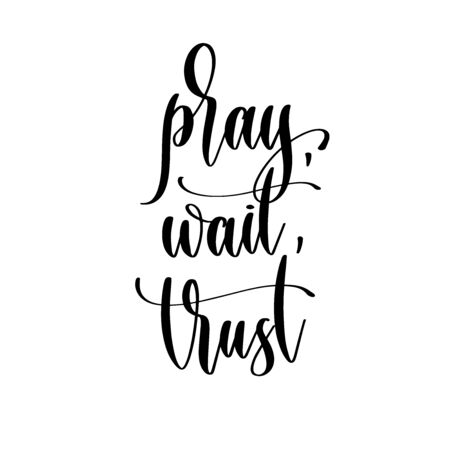 pray, wait, trust - hand lettering inscription positive quote design, motivation and inspiration phrase