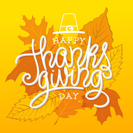 hand lettered: Happy Thanksgiving Day Vector Illustration. Hand Lettered Text with Shadows and Hat on an Orange Background with Leaves.