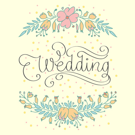 romantic: Wedding Illustration. Hand Lettered Text with Hand Drawn Floral Ornaments.