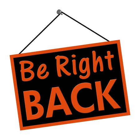 A black and orange sign with the words Be Right Back sign isolated on a white background
