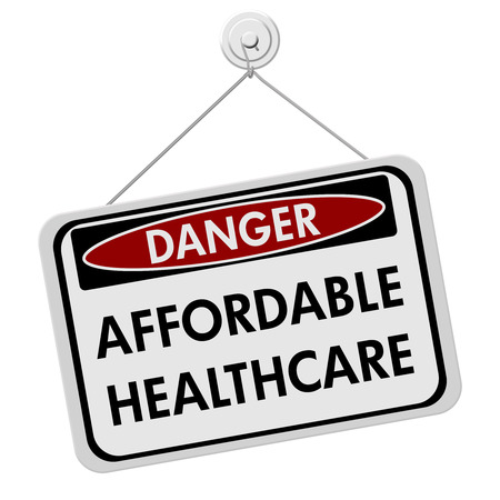 reform: A red, white and black sign with the words Affordable Healthcare isolated on a white background, Danger of Affordable Healthcare