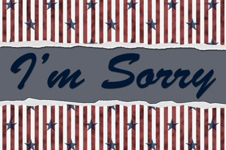 Stars and Stripes Torn Background with Text Im Sorry, Im sorry Message photo