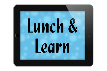 Scheduling a Lunch and Learn, Tablet with text Lunch and Learn isolated on a white background photo