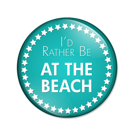 overwhite: Id Rather Be At The Beach Button, A teal and white button with words Id Rather Be At The Beach isolated on a white background