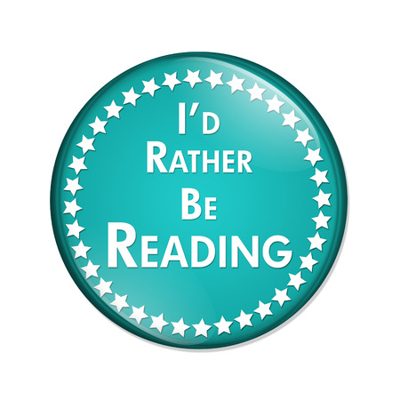 overwhite: Id Rather Be Reading Button, A teal and white button with words Id Rather Be Reading isolated on a white background