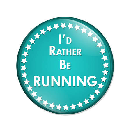 overwhite: Id Rather Be Running Button, A teal and white button with words Id Rather Be Running isolated on a white background
