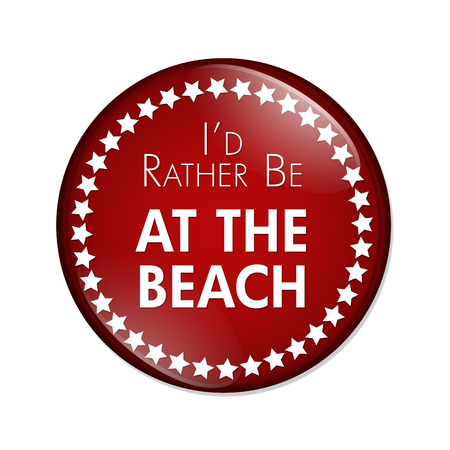 overwhite: Id Rather Be At The Beach Button, A red and white button with words Id Rather Be At The Beach isolated on a white background