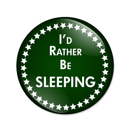 overwhite: Id Rather Be Sleeping Button, A green and white button with words Id Rather Be Sleeping isolated on a white background
