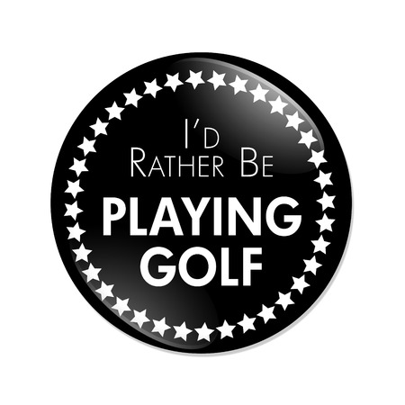 overwhite: Id Rather Be Playing Golf Button, A black and white button with words Id Rather Be Playing Golf isolated on a white background Stock Photo