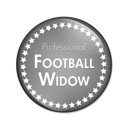 Professional Football Widow Button, A gray and white button with words Professional Football Widow and Stars isolated on a white background