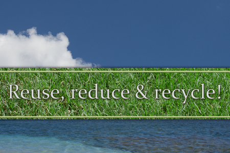 reduce: Reuse, reduce and recycle Message, The sky, water and grass text Reuse, Reduce and Recycle