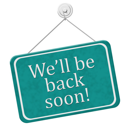 returning: Well Be Back Soon Sign,  A red and white sign with the words Well Be Back Soon isolated on a white background