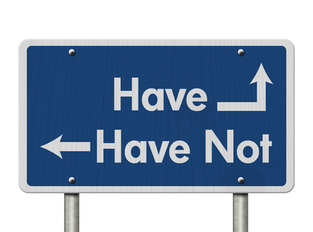 have on: Difference between the Have and Have Not, Blue Road Sign with text Have and Have Not isolated over white