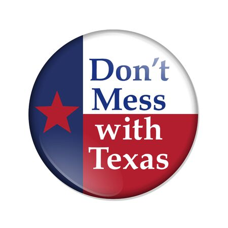 A old Texan saying button, Button with a Texas flag with text Dont Mess with Texas isolated over white