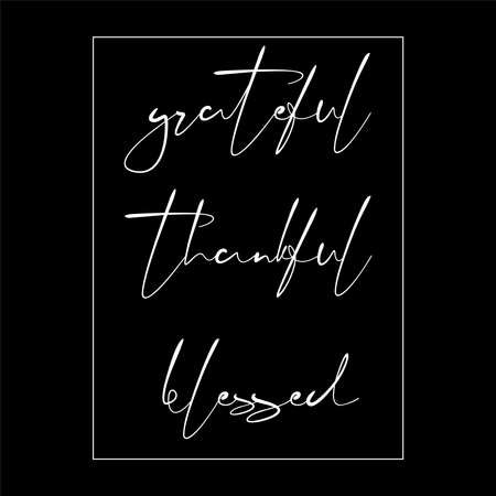 Grateful Thankful Blessed white handwritten text on black background. Lettering inscription. Vector illustration for web pages, prints, template, gift, invitation and greeting card