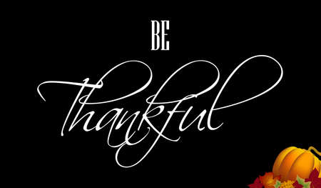 Be Thankful vector white handwritten text. Lettering inscription. Vector illustration for web pages, prints, template, gift, invitation and greeting card