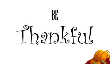 Be Thankful black vector handwritten text. Lettering inscription. Vector illustration for web pages, prints, template, gift, invitation and greeting card