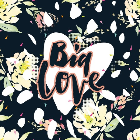 hand lettering: Vintage print with flowers. Big Love. Watercolor background. Hand lettering. Flowers. Print for printing on T-shirts. Vintage.