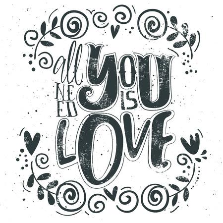 Ilustración para la impresión de tarjetas postales, camisetas y bolsas. Todo lo que necesitas es amor. Dibujado a mano cosecha de impresión, letras de la mano y la decoración.