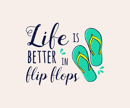 Life is better in flip flops. Funny summer element with text - concept of a banner. Vector.