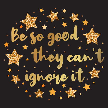 Be so good they can't ignore it. Hand drawn motivation, inspiration phrase. Isolated print.
