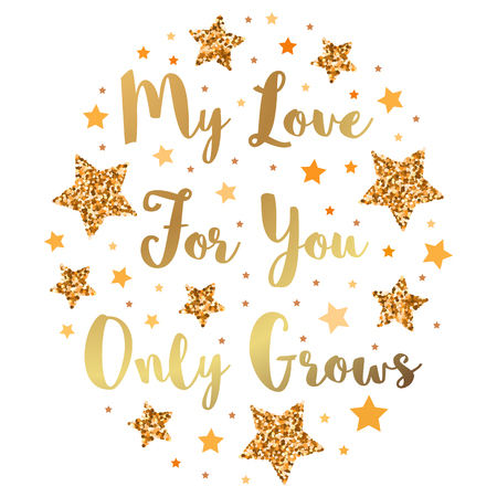 My Love For You Only Grows. Hand drawn motivation, inspiration phrase. Isolated print.
