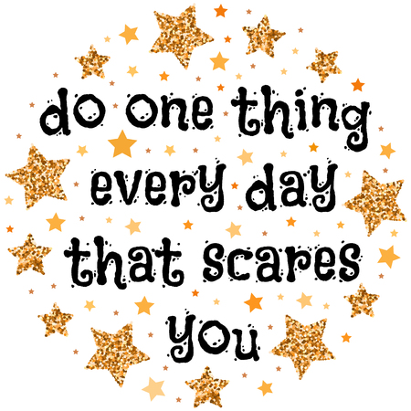 Do one thing every day that scares you. Hand drawn motivation, inspiration phrase. Isolated print.