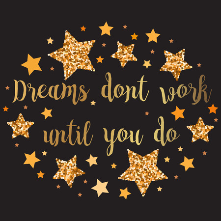 Dreams dont work until you do . Hand drawn motivation, inspiration phrase. Isolated print.