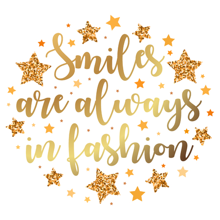 Smiles are always in fashion. Hand drawn motivation, inspiration phrase. Isolated print.