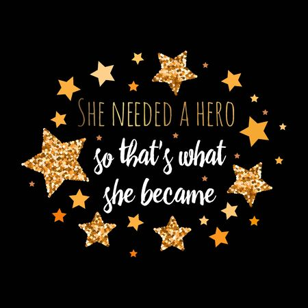 She needed a hero so that's what she became. Hand drawn motivation, inspiration phrase. Isolated print.