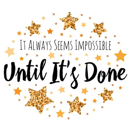 It Always Seems Impossible Until Its Done. Hand drawn motivation, inspiration phrase. Isolated print.