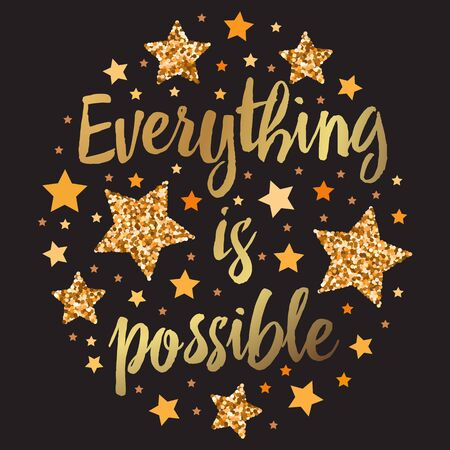 Everything is possible. Hand drawn motivation, inspiration phrase. Isolated print.