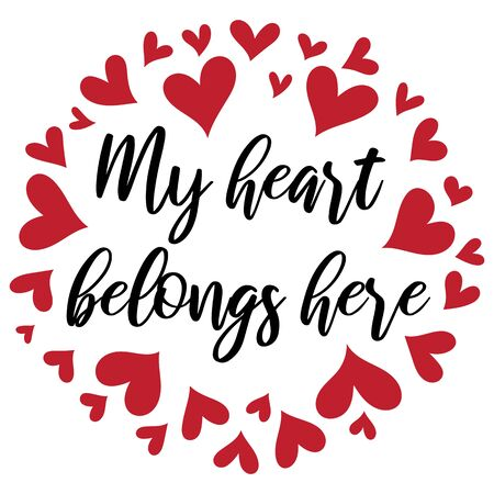 My heart belongs here. Romantic hand drawn typography quote for posters, t shirts, wedding decorations, Valentine day. Calligraphy
