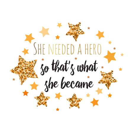 She needed a hero so thats what she became. Hand drawn motivation, inspiration phrase. Isolated print.