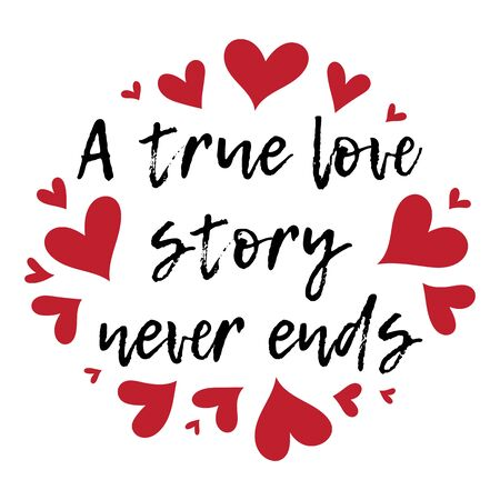 A true love story never ends. Romantic hand drawn typography quote for posters, t shirts, wedding decorations, Valentine day. Calligraphy Illustration