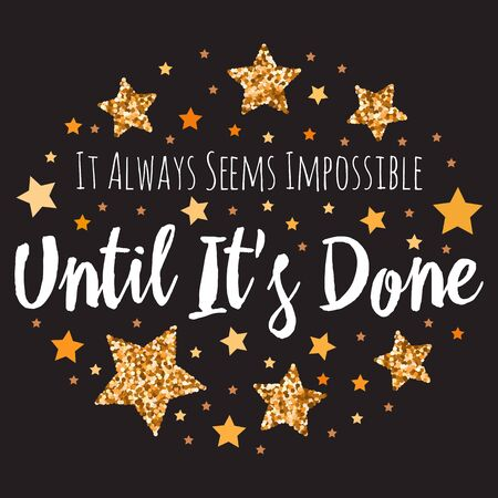 It Always Seems Impossible Until It's Done. Hand drawn motivation, inspiration phrase. Isolated print.