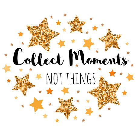 Collect Moments not things. Hand drawn motivation, inspiration phrase. Isolated print.