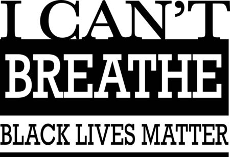 I Can't Breathe, Black Lives Matter. Protest Banner about Human Right of Black People. Vector Illustration. No justice, No peace.