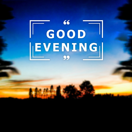 beauty in nature: Good evening text with blur background.