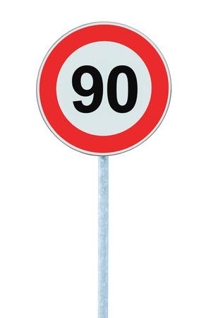 isolated sign: Speed Limit Zone Warning Road Sign, Isolated Prohibitive 90 Km Kilometre Kilometer Maximum Traffic Limitation Order, Red Circle, Large Detailed Closeup